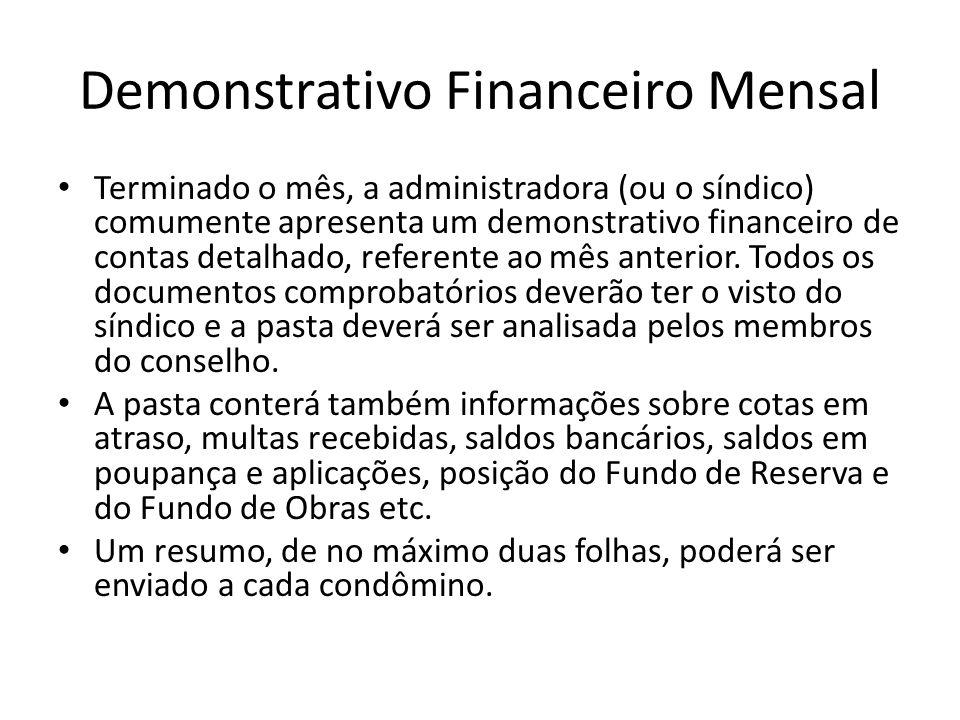Demonstrativo Financeiro Mensal Terminado o mês, a administradora (ou o síndico) comumente apresenta um demonstrativo financeiro de contas detalhado, referente ao mês anterior.