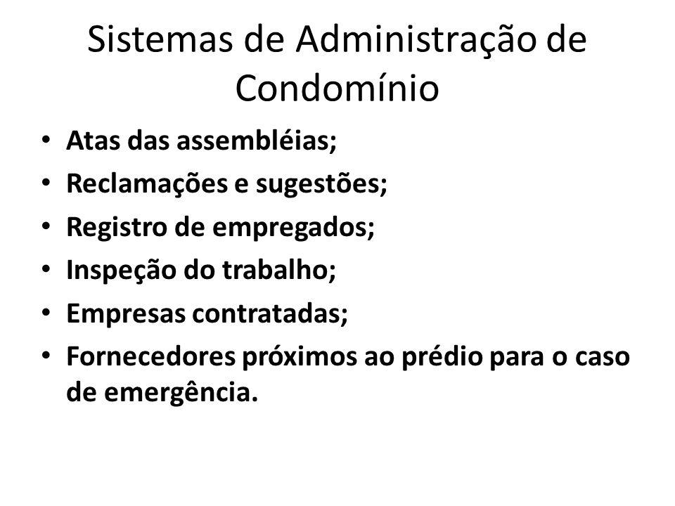 Sistemas de Administração de Condomínio Atas das assembléias; Reclamações e sugestões; Registro de empregados; Inspeção do trabalho; Empresas contratadas; Fornecedores próximos ao prédio para o caso de emergência.