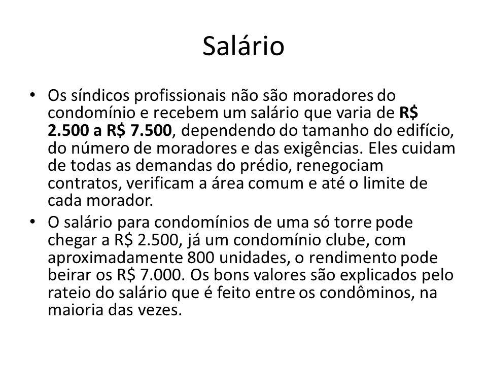 Salário Os síndicos profissionais não são moradores do condomínio e recebem um salário que varia de R$ 2.500 a R$ 7.500, dependendo do tamanho do edifício, do número de moradores e das exigências.