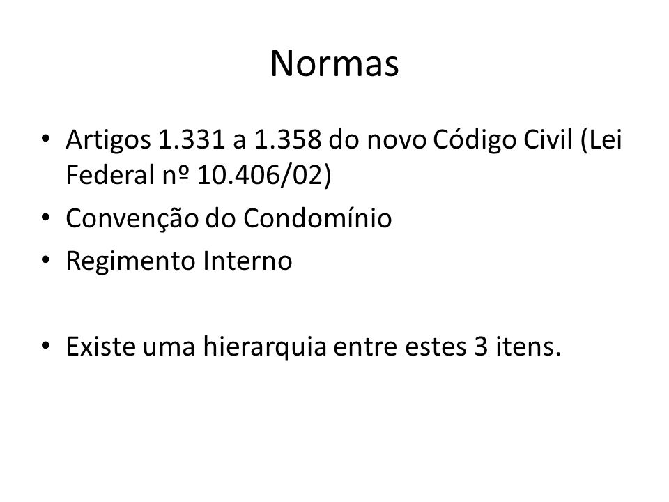Normas Artigos 1.331 a 1.358 do novo Código Civil (Lei Federal nº 10.406/02) Convenção do Condomínio Regimento Interno Existe uma hierarquia entre est