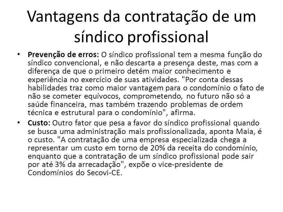Vantagens da contratação de um síndico profissional Prevenção de erros: O síndico profissional tem a mesma função do síndico convencional, e não desca