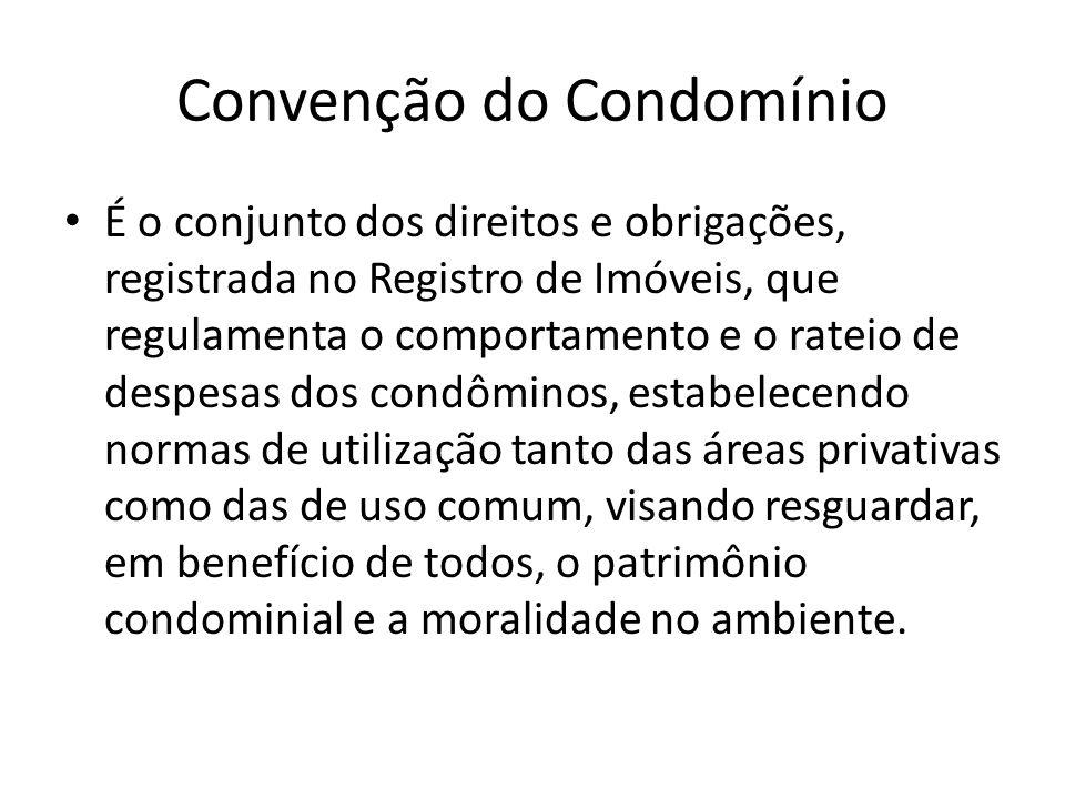 Convenção do Condomínio É o conjunto dos direitos e obrigações, registrada no Registro de Imóveis, que regulamenta o comportamento e o rateio de despe