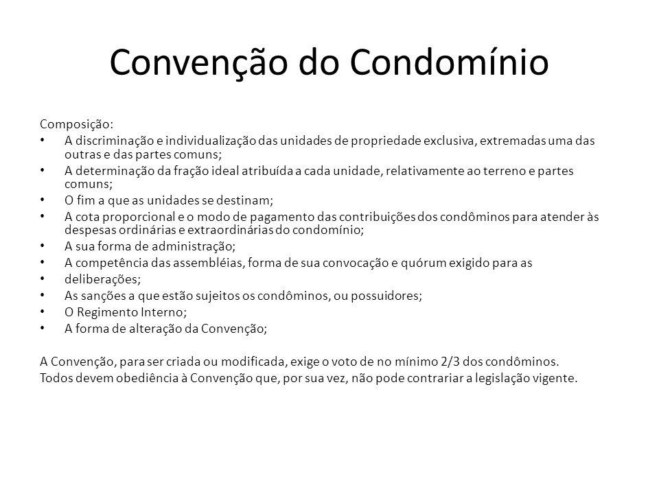 Convenção do Condomínio Composição: A discriminação e individualização das unidades de propriedade exclusiva, extremadas uma das outras e das partes c