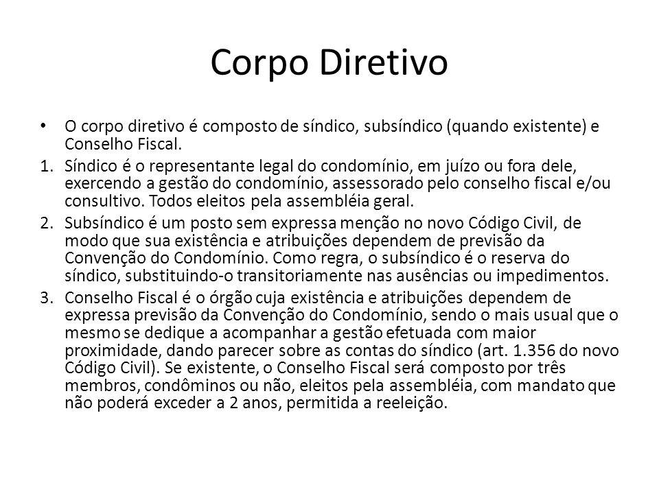 Corpo Diretivo O corpo diretivo é composto de síndico, subsíndico (quando existente) e Conselho Fiscal. 1.Síndico é o representante legal do condomíni