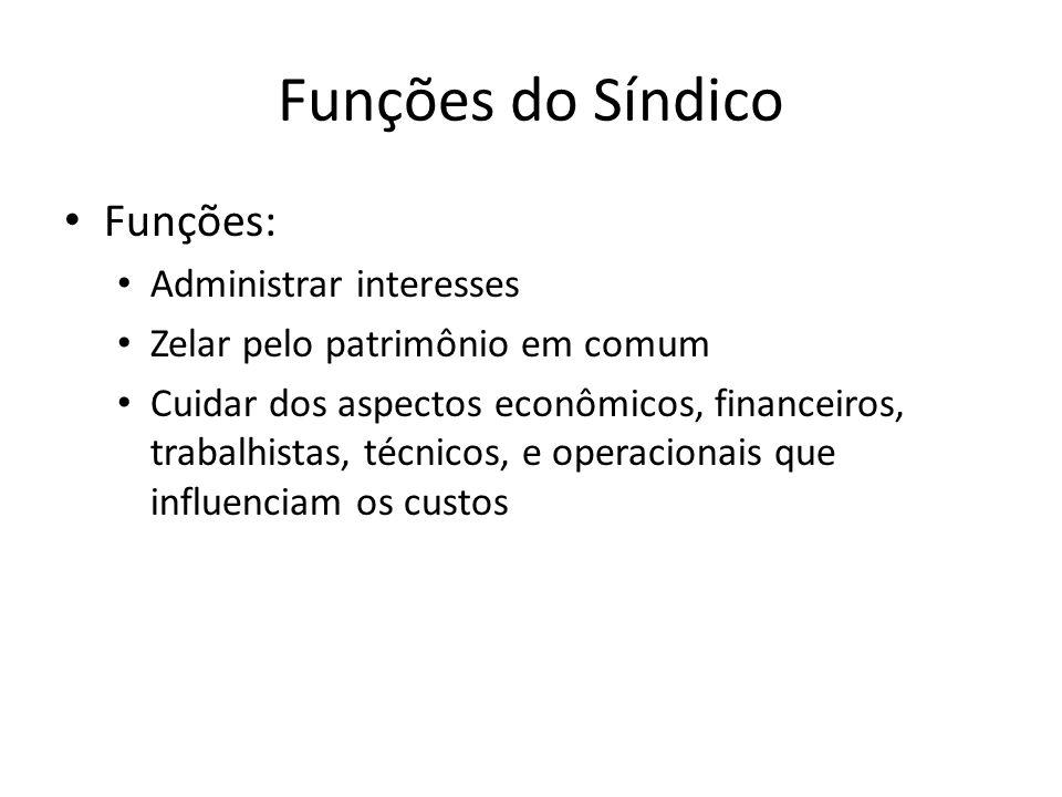 Funções do Síndico Funções: Administrar interesses Zelar pelo patrimônio em comum Cuidar dos aspectos econômicos, financeiros, trabalhistas, técnicos,