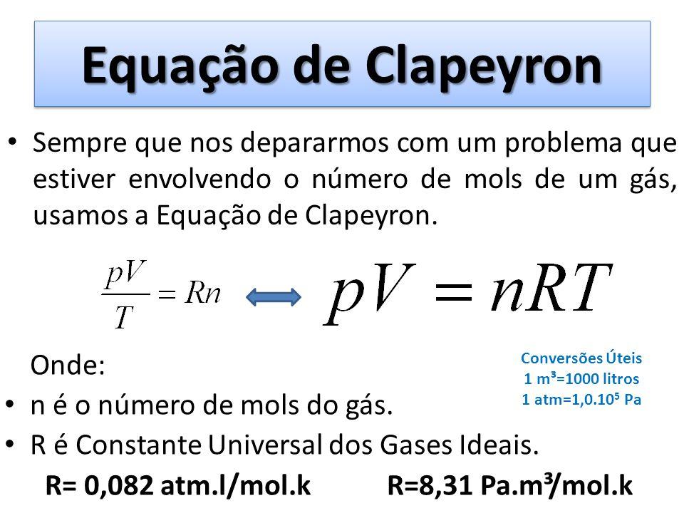 Equação de Clapeyron Sempre que nos depararmos com um problema que estiver envolvendo o número de mols de um gás, usamos a Equação de Clapeyron. Onde: