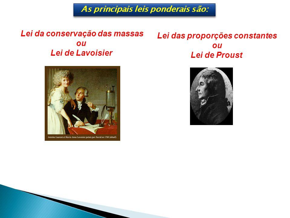 As principais leis ponderais são: Lei da conservação das massas ou Lei de Lavoisier Lei das proporções constantes ou Lei de Proust