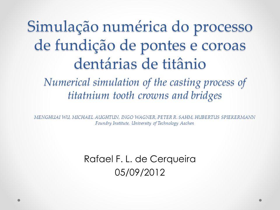 Introdução Os objetivos principais do trabalho foram: i)Simular computacionalmente o processo de injeção e solidificação de uma coroa e uma ponte dentária; ii) Predizer e minimizar a formação de porosidades através da otimização numérica do sistema de injeção e seus parâmetros característicos.