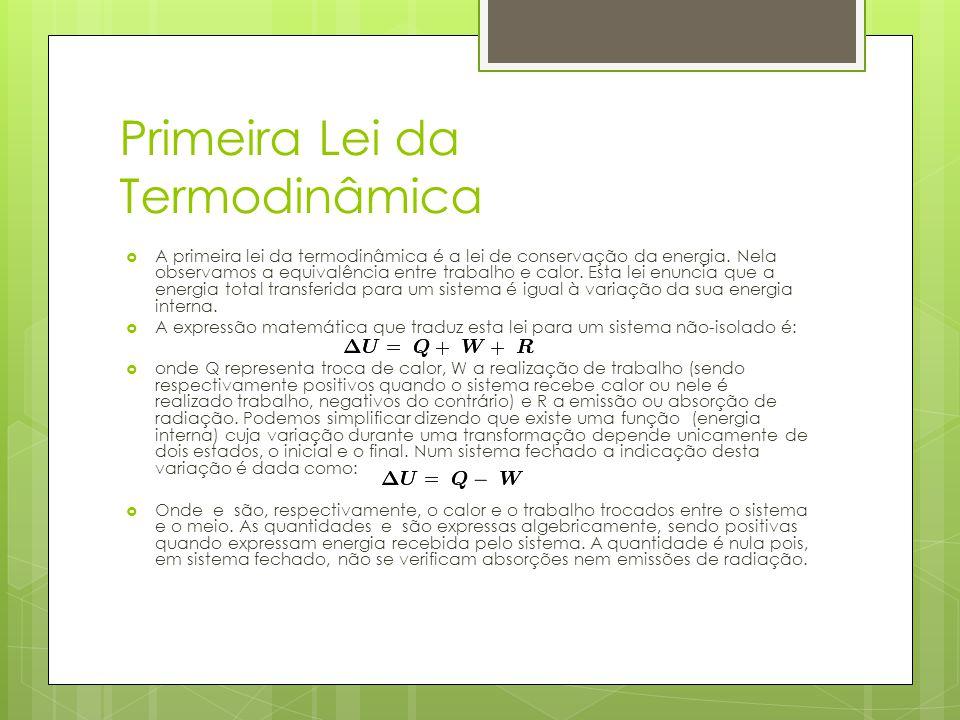 Primeira Lei da Termodinâmica A primeira lei da termodinâmica é a lei de conservação da energia. Nela observamos a equivalência entre trabalho e calor