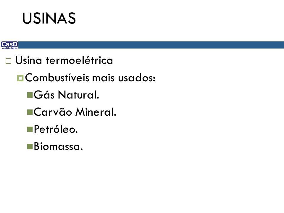 USINAS Usina termoelétrica Combustíveis mais usados: Gás Natural.