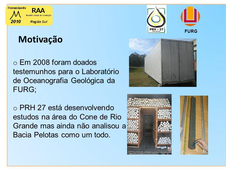 Motivação FURG o Em 2008 foram doados testemunhos para o Laboratório de Oceanografia Geológica da FURG; o PRH 27 está desenvolvendo estudos na área do Cone de Rio Grande mas ainda não analisou a Bacia Pelotas como um todo.