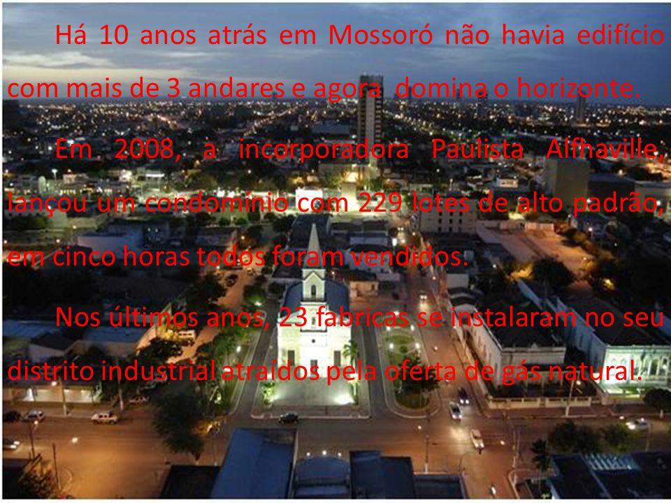 Há 10 anos atrás em Mossoró não havia edifício com mais de 3 andares e agora domina o horizonte.