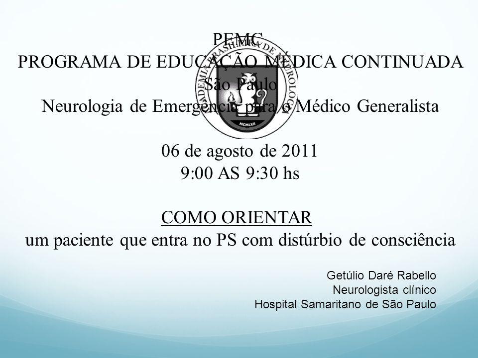 PEMC PROGRAMA DE EDUCAÇÃO MÉDICA CONTINUADA São Paulo Neurologia de Emergência para o Médico Generalista 06 de agosto de 2011 9:00 AS 9:30 hs COMO ORI