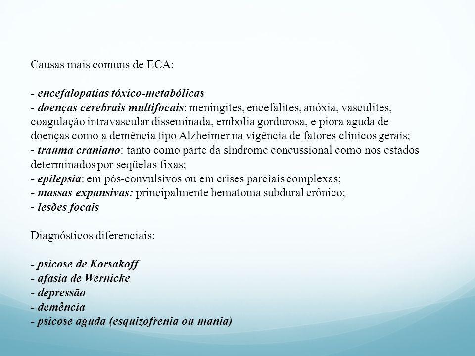 Causas mais comuns de ECA: - encefalopatias tóxico-metabólicas - doenças cerebrais multifocais: meningites, encefalites, anóxia, vasculites, coagulaçã