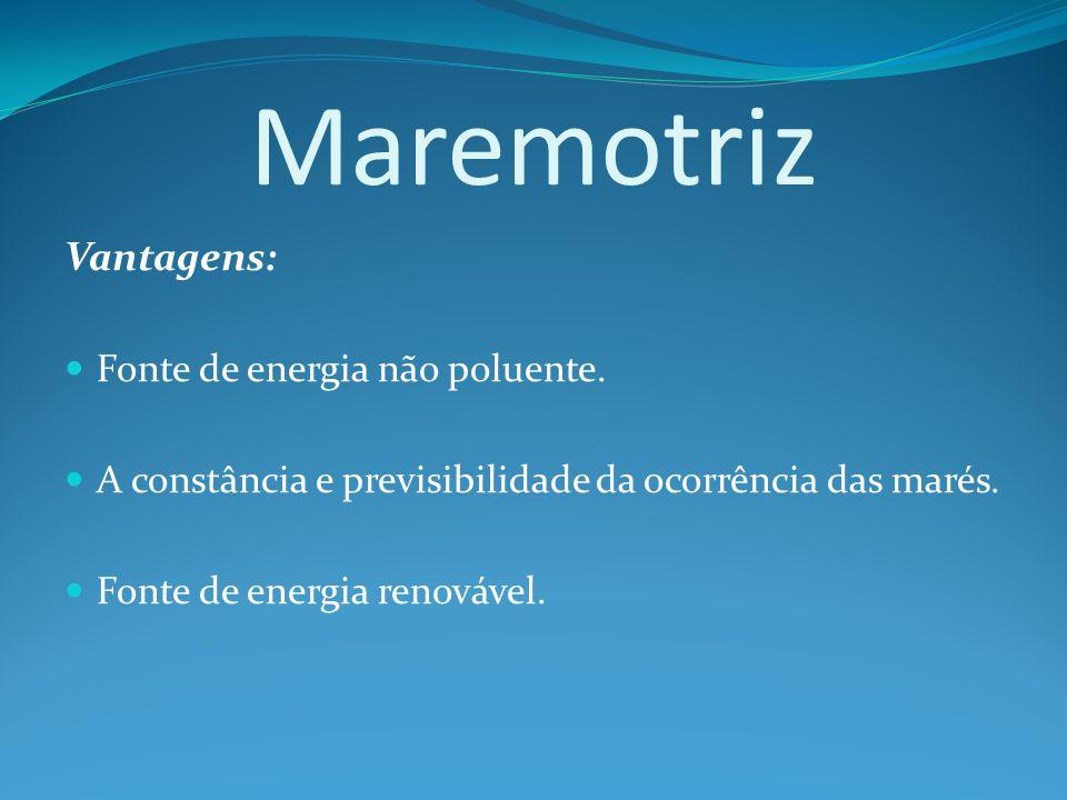 Vantagens: Fonte de energia não poluente.A constância e previsibilidade da ocorrência das marés.
