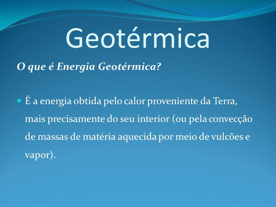 Geotérmica O que é Energia Geotérmica.