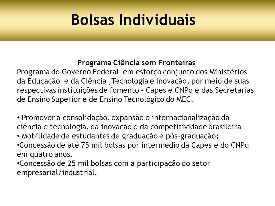 Bolsas Individuais O Programa Ciência sem Fronteiras, lançado no dia 26 de julho de 2011, é um programa do Governo Federal que busca promover a consol