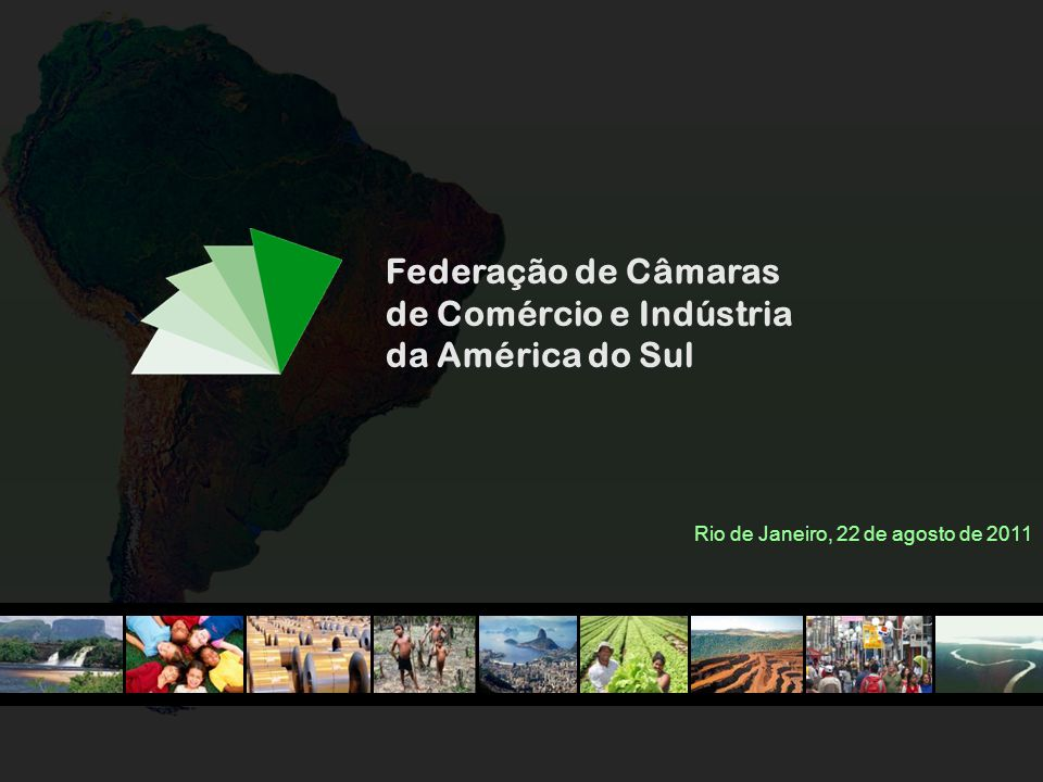 Federação de Câmaras de Comércio e Indústria da América do Sul Rio de Janeiro, 22 de agosto de 2011