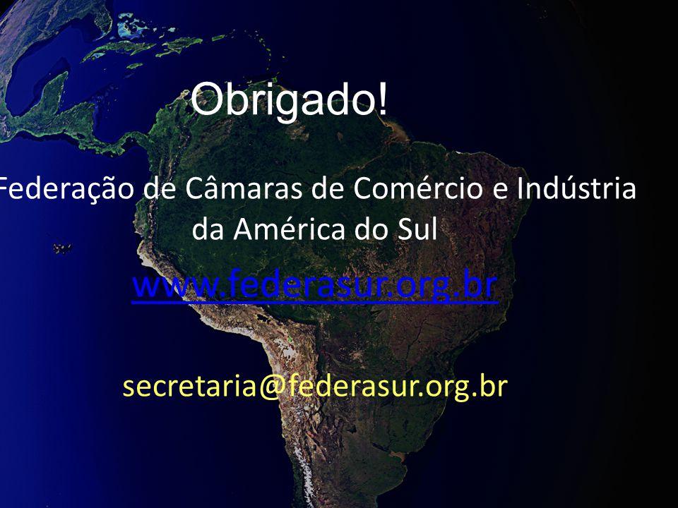 Federação de Câmaras de Comércio e Indústria da América do Sul www.federasur.org.br secretaria@federasur.org.br Obrigado!