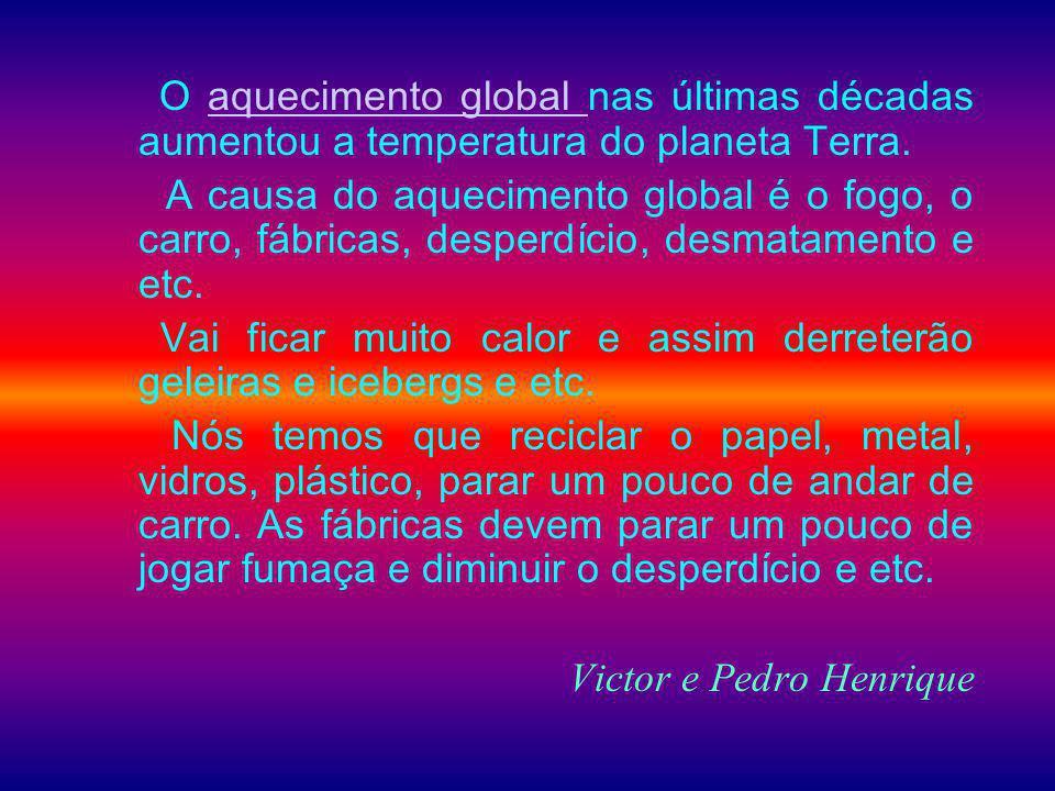 O aquecimento global nas últimas décadas aumentou a temperatura do planeta Terra.aquecimento global A causa do aquecimento global é o fogo, o carro, f