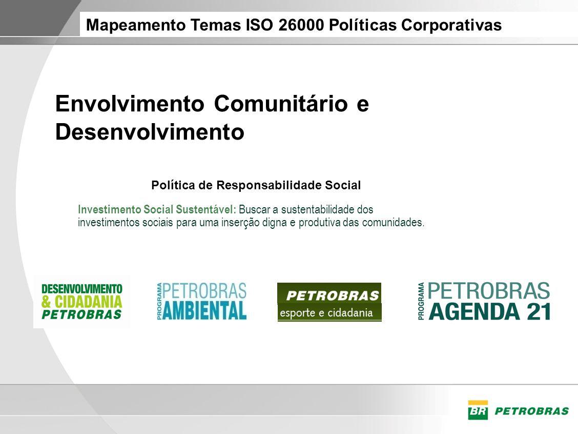 Mapeamento Temas ISO 26000 Políticas Corporativas Envolvimento Comunitário e Desenvolvimento Política de Responsabilidade Social Investimento Social S