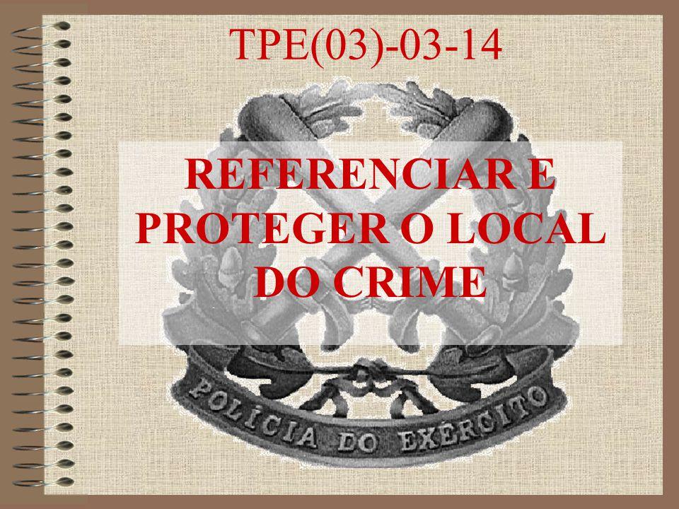 TPE(03)-03-14 REFERENCIAR E PROTEGER O LOCAL DO CRIME