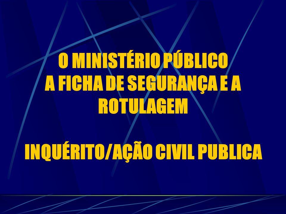 O MINISTÉRIO PÚBLICO A FICHA DE SEGURANÇA E A ROTULAGEM INQUÉRITO/AÇÃO CIVIL PUBLICA