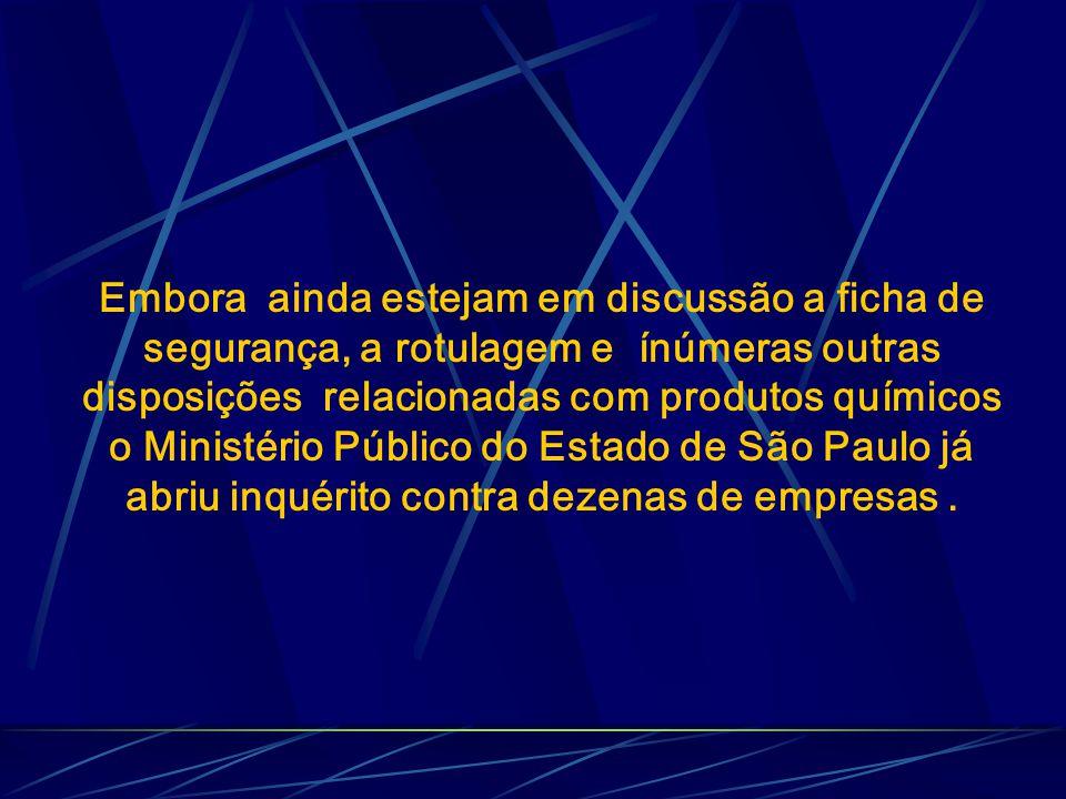 Embora ainda estejam em discussão a ficha de segurança, a rotulagem e ínúmeras outras disposições relacionadas com produtos químicos o Ministério Público do Estado de São Paulo já abriu inquérito contra dezenas de empresas.