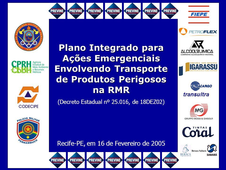 Plano Integrado para Ações Emergenciais Envolvendo Transporte de Produtos Perigosos na RMR (Decreto Estadual nº 25.016, de 18DEZ02) Recife-PE, em 16 de Fevereiro de 2005 transultra