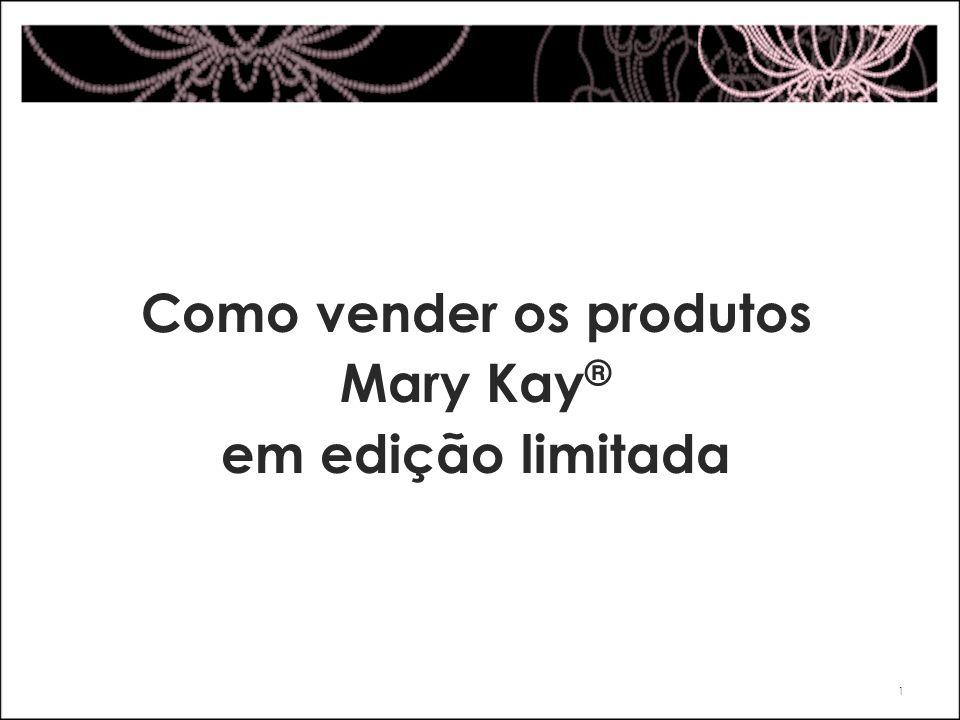 Como vender os produtos Mary Kay ® em edição limitada 1
