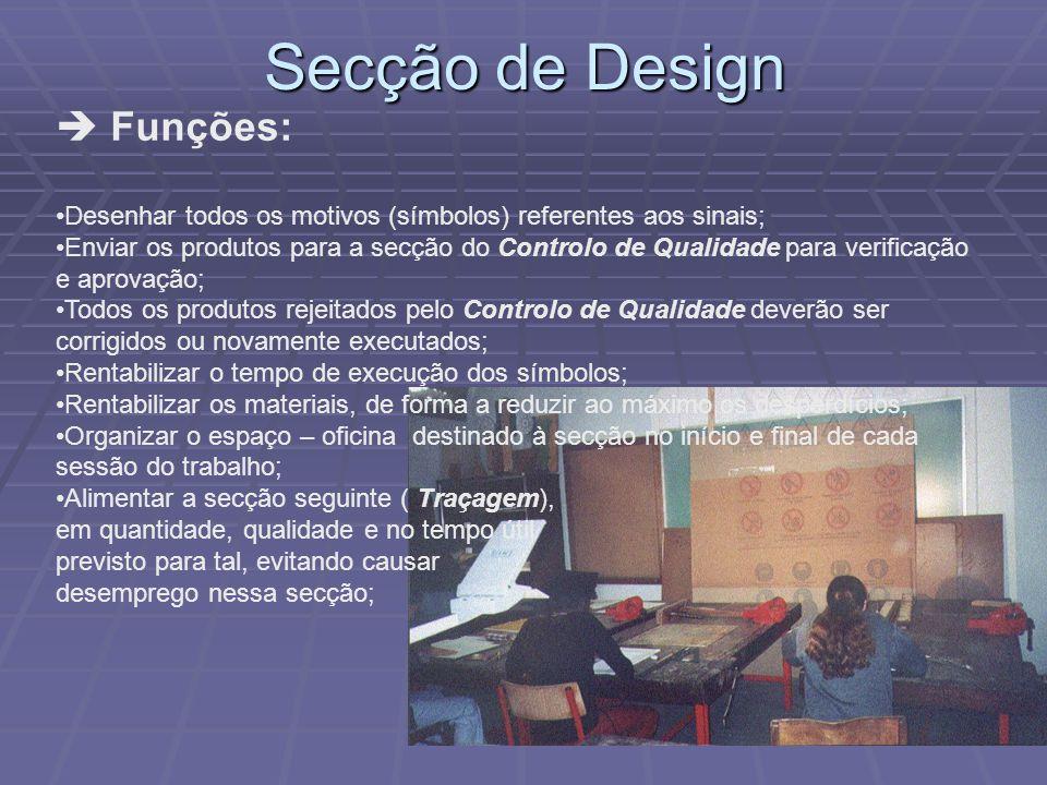 Secção de Design Funções: Desenhar todos os motivos (símbolos) referentes aos sinais; Enviar os produtos para a secção do Controlo de Qualidade para v