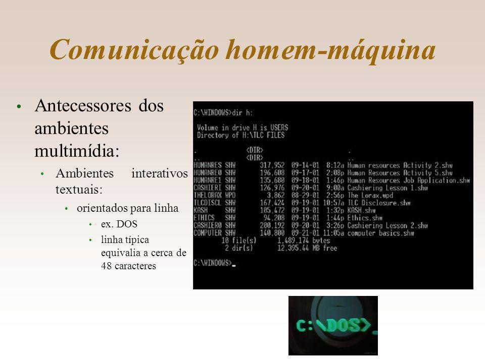 Comunicação homem-máquina Antecessores dos ambientes multimídia: Ambientes interativos textuais: orientados para linha ex.
