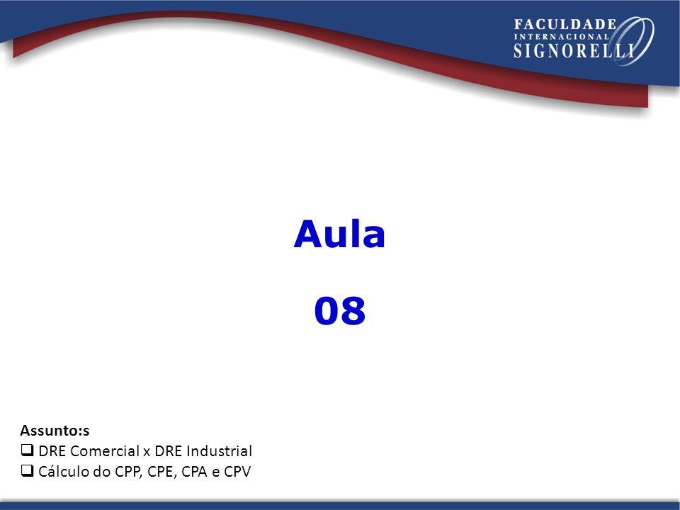 Aula 08 Assunto:s DRE Comercial x DRE Industrial Cálculo do CPP, CPE, CPA e CPV
