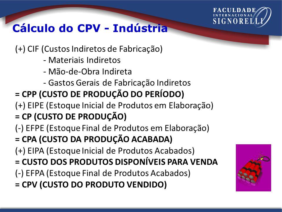 (+) CIF (Custos Indiretos de Fabricação) - Materiais Indiretos - Mão-de-Obra Indireta - Gastos Gerais de Fabricação Indiretos = CPP (CUSTO DE PRODUÇÃO