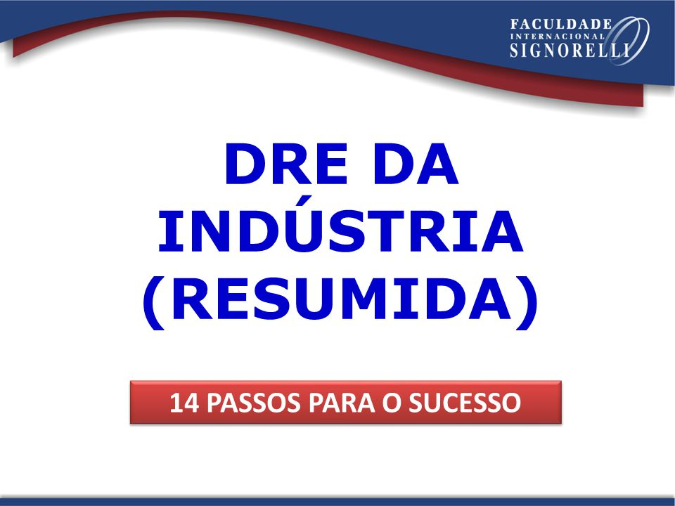 DRE DA INDÚSTRIA (RESUMIDA) 14 PASSOS PARA O SUCESSO