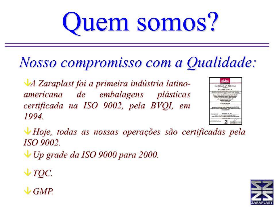 Nosso compromisso com a Qualidade: â A Zaraplast foi a primeira indústria latino- americana de embalagens plásticas certificada na ISO 9002, pela BVQI