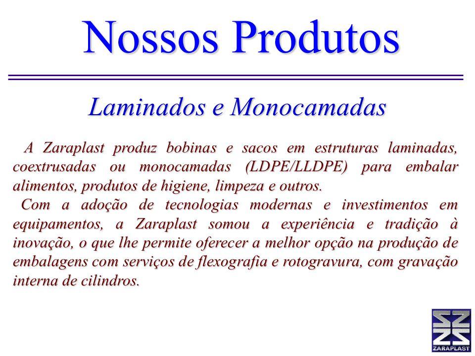 Nossos Produtos A Zaraplast produz bobinas e sacos em estruturas laminadas, coextrusadas ou monocamadas (LDPE/LLDPE) para embalar alimentos, produtos
