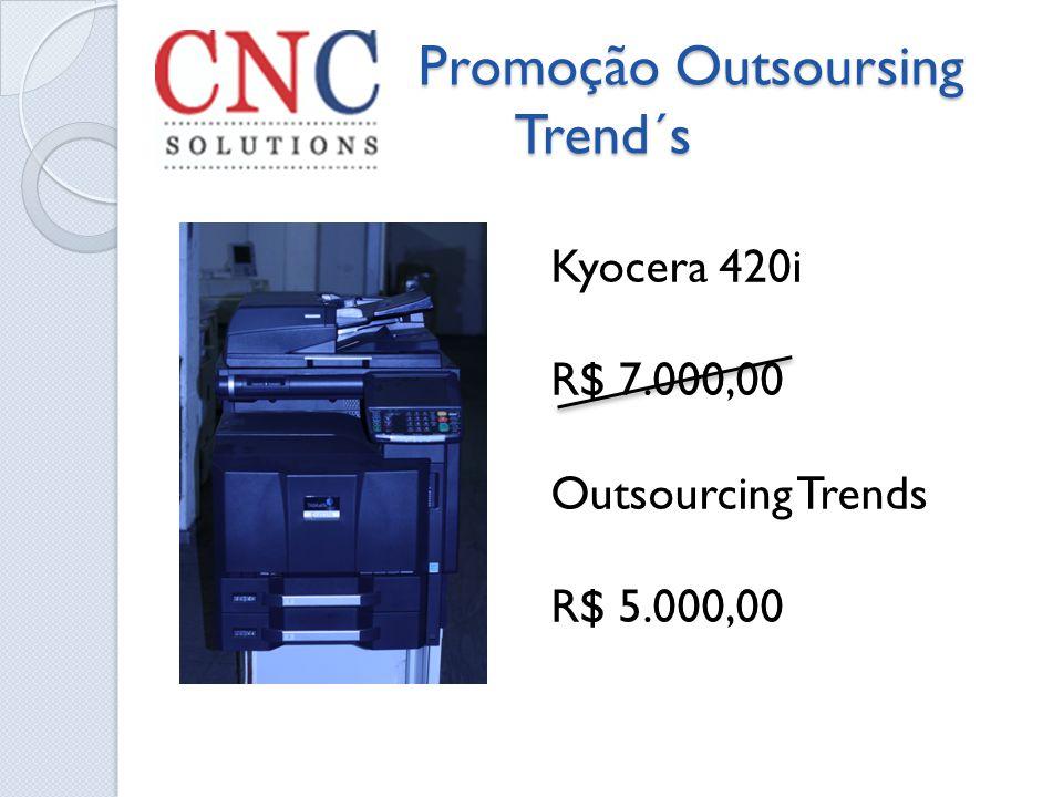 Promoção Outsoursing Trend´s Promoção Outsoursing Trend´s Kyocera 420i R$ 7.000,00 Outsourcing Trends R$ 5.000,00