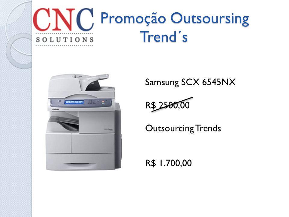 Promoção Outsoursing Trend´s Promoção Outsoursing Trend´s Samsung SCX 6545NX R$ 2500,00 Outsourcing Trends R$ 1.700,00