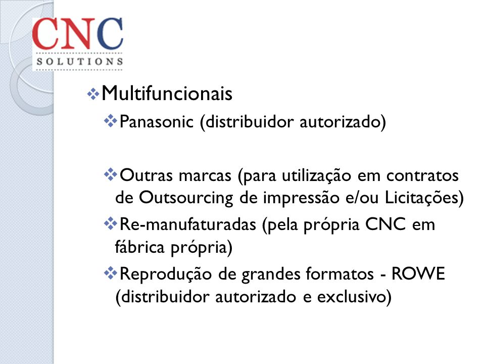 Multifuncionais Panasonic (distribuidor autorizado) Outras marcas (para utilização em contratos de Outsourcing de impressão e/ou Licitações) Re-manufa