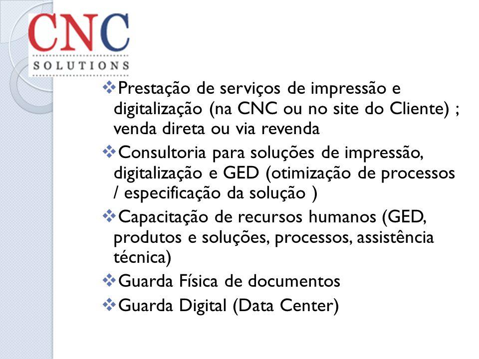 Prestação de serviços de impressão e digitalização (na CNC ou no site do Cliente) ; venda direta ou via revenda Consultoria para soluções de impressão