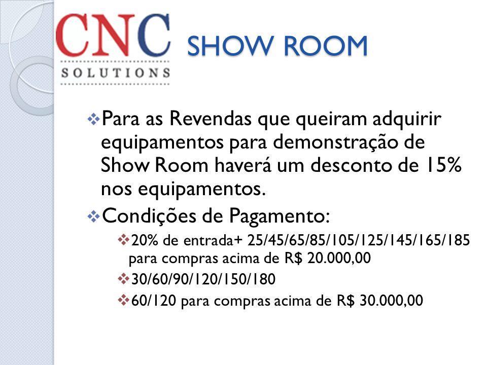 SHOW ROOM SHOW ROOM Para as Revendas que queiram adquirir equipamentos para demonstração de Show Room haverá um desconto de 15% nos equipamentos. Cond