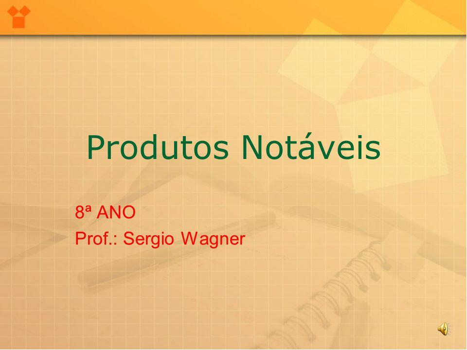 Os produtos Produtos notáveis são assim chamados por serem tipos fixos, facilmente reconhecidos, de produtos.