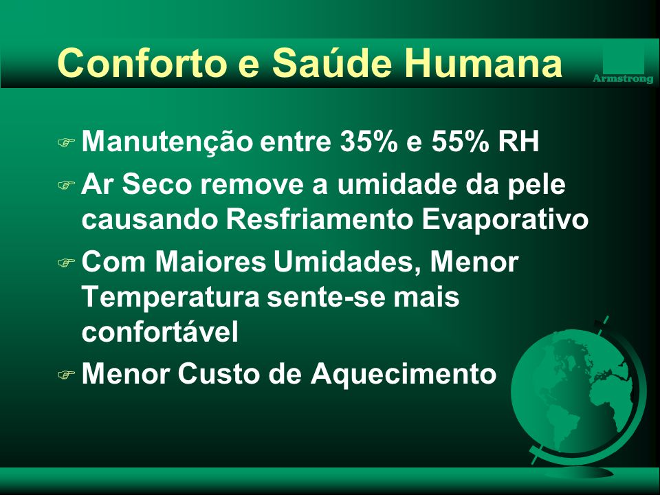 Conforto e Saúde Humana F Manutenção entre 35% e 55% RH F Ar Seco remove a umidade da pele causando Resfriamento Evaporativo F Com Maiores Umidades, M