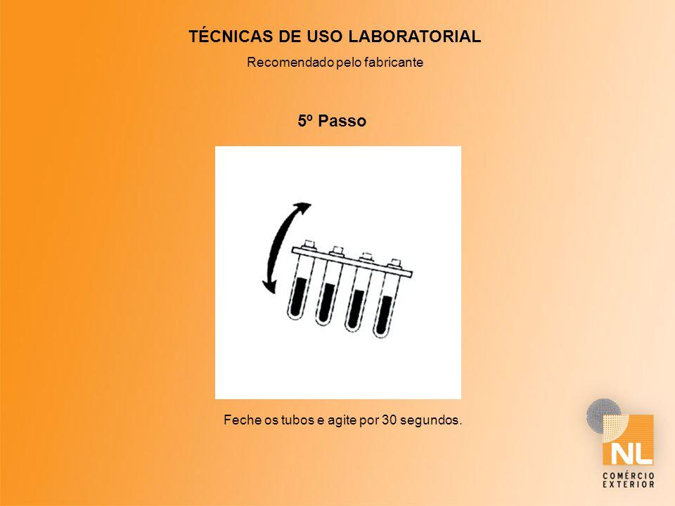 TÉCNICAS DE USO LABORATORIAL Recomendado pelo fabricante 5º Passo Feche os tubos e agite por 30 segundos.