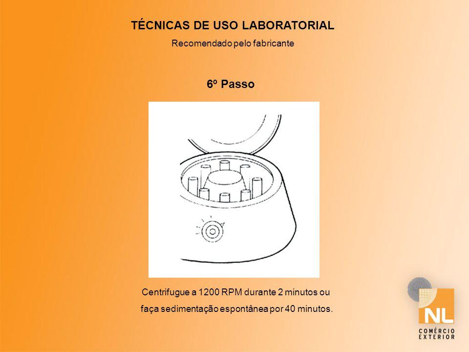 TÉCNICAS DE USO LABORATORIAL Recomendado pelo fabricante 6º Passo Centrifugue a 1200 RPM durante 2 minutos ou faça sedimentação espontânea por 40 minu