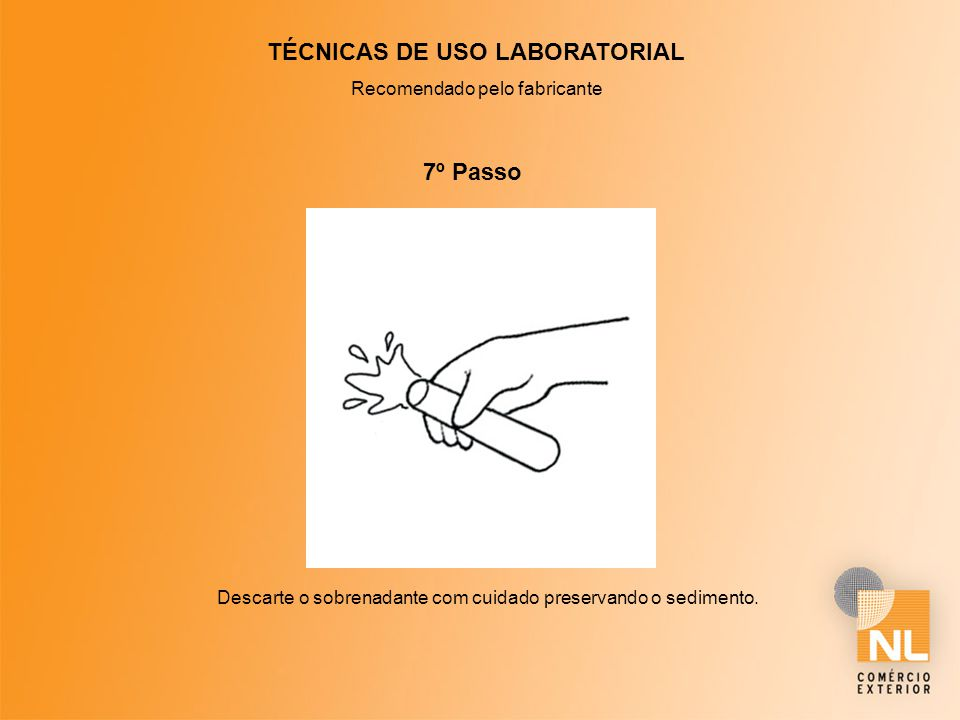 TÉCNICAS DE USO LABORATORIAL Recomendado pelo fabricante 7º Passo Descarte o sobrenadante com cuidado preservando o sedimento.