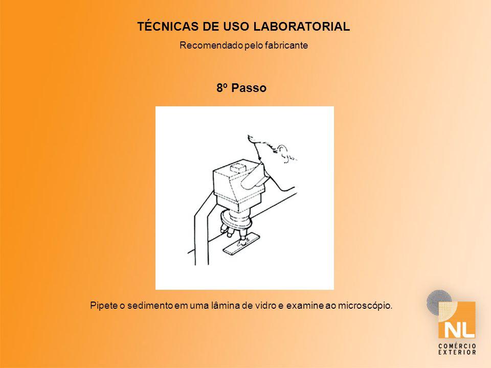 TÉCNICAS DE USO LABORATORIAL Recomendado pelo fabricante 8º Passo Pipete o sedimento em uma lâmina de vidro e examine ao microscópio.