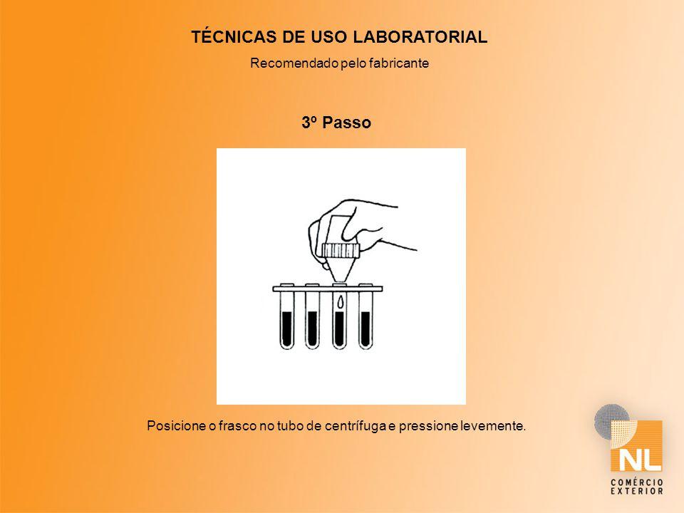 TÉCNICAS DE USO LABORATORIAL Recomendado pelo fabricante 3º Passo Posicione o frasco no tubo de centrífuga e pressione levemente.