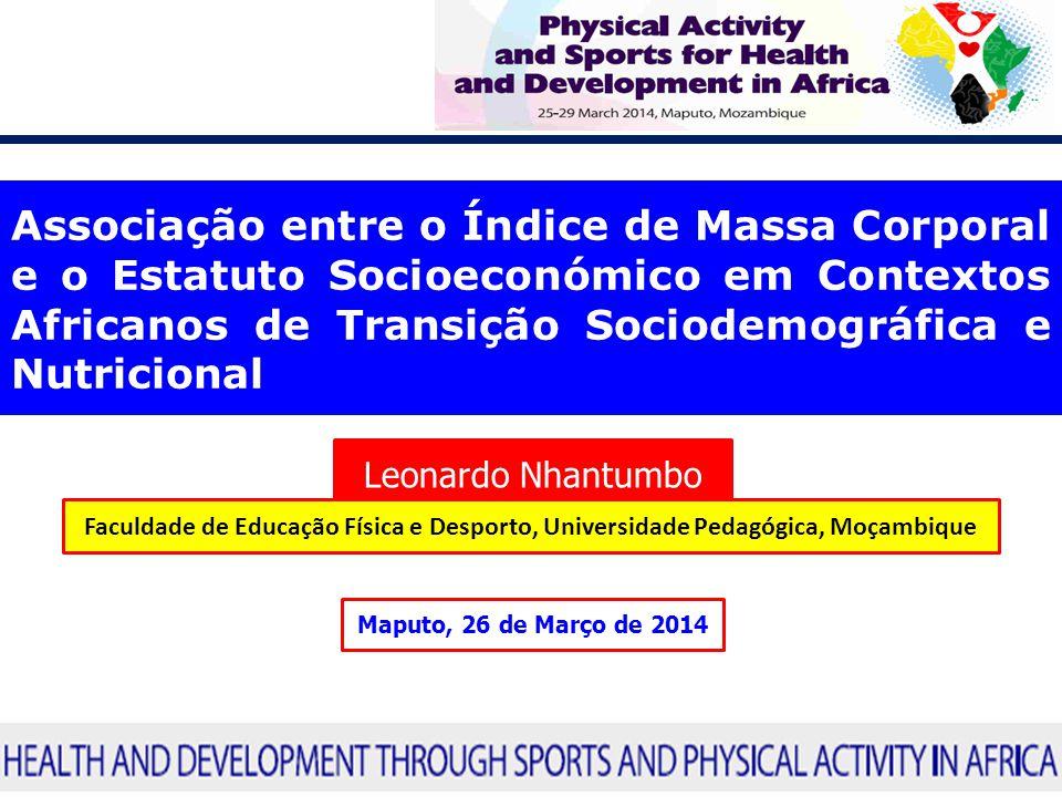 Associação entre o Índice de Massa Corporal e o Estatuto Socioeconómico em Contextos Africanos de Transição Sociodemográfica e Nutricional Leonardo Nh